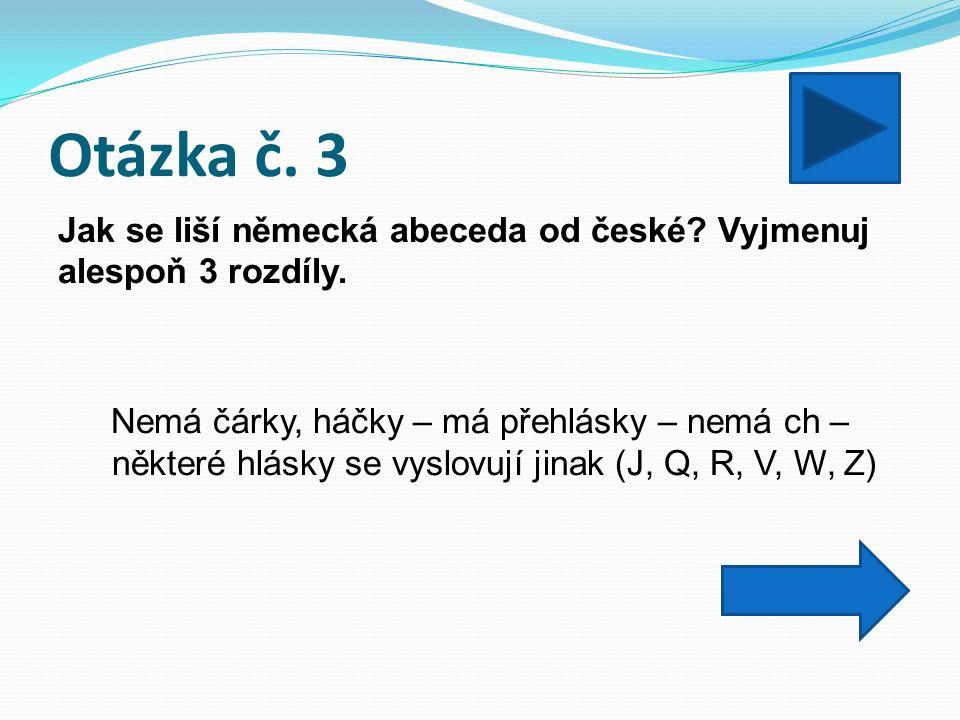 Otázka č. 3 Jak se liší německá abeceda od české.