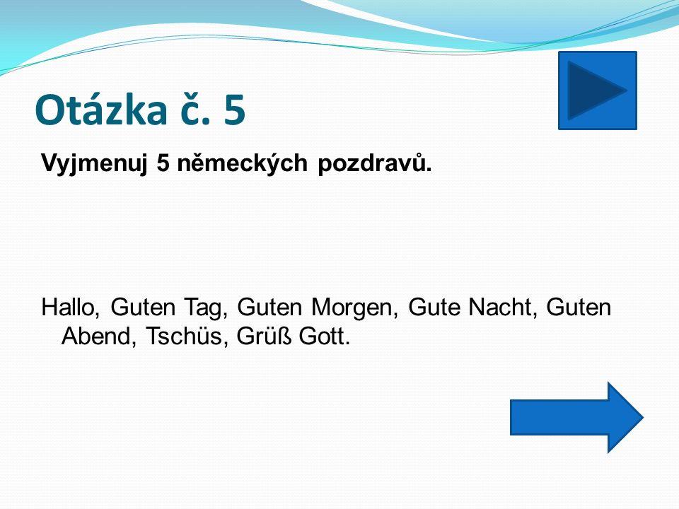 Otázka č. 5 Vyjmenuj 5 německých pozdravů.