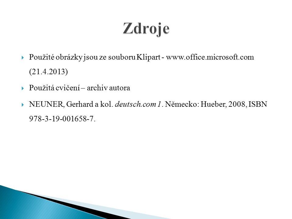  Použité obrázky jsou ze souboru Klipart - www.office.microsoft.com (21.4.2013)  Použitá cvičení – archiv autora  NEUNER, Gerhard a kol. deutsch.co