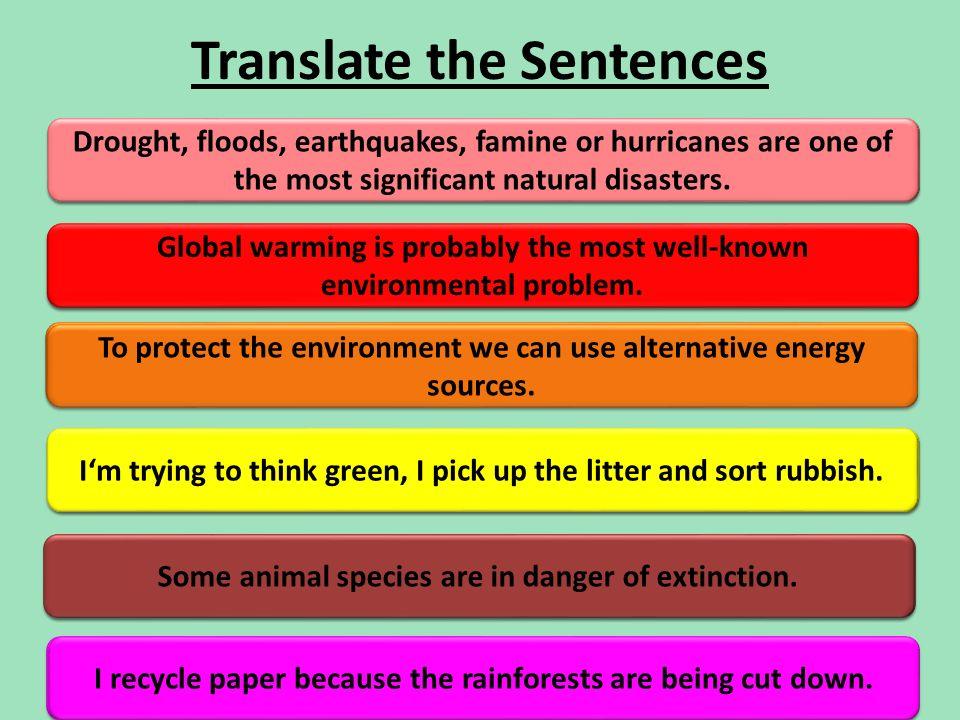 Translate the Sentences Sucho, záplavy, zemětřesení, hladomor či hurikán jsou jedny z nejvýznamnějších přírodních katastrof. Globální oteplování je as