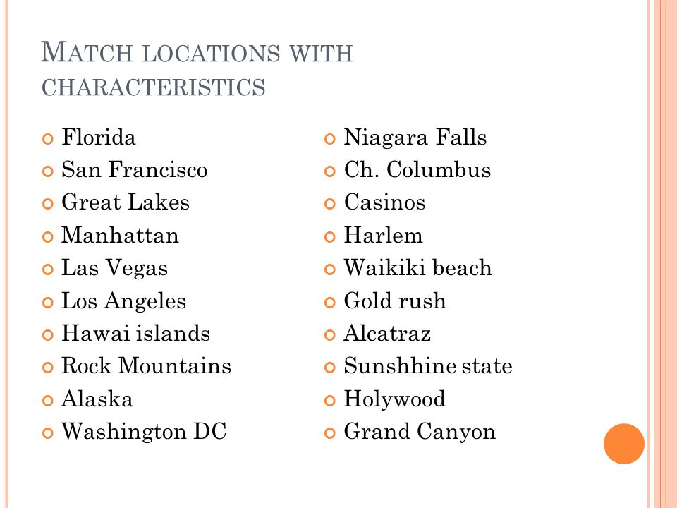 M ATCH LOCATIONS WITH CHARACTERISTICS Florida San Francisco Great Lakes Manhattan Las Vegas Los Angeles Hawai islands Rock Mountains Alaska Washington DC Niagara Falls Ch.
