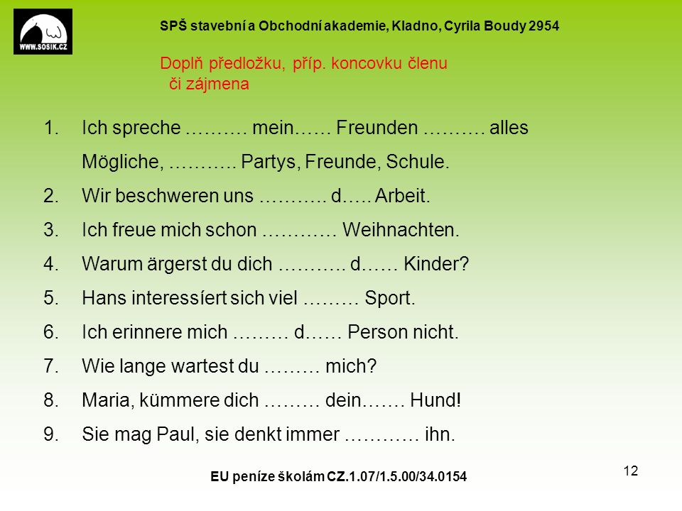 SPŠ stavební a Obchodní akademie, Kladno, Cyrila Boudy 2954 EU peníze školám CZ.1.07/1.5.00/34.0154 12 1.Ich spreche ………. mein…… Freunden ………. alles M