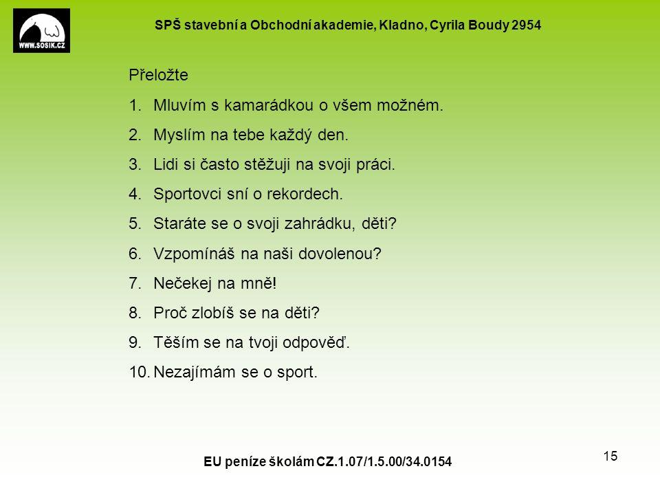 SPŠ stavební a Obchodní akademie, Kladno, Cyrila Boudy 2954 EU peníze školám CZ.1.07/1.5.00/34.0154 15 Přeložte 1.Mluvím s kamarádkou o všem možném.