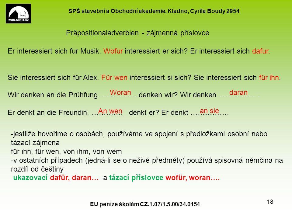 SPŠ stavební a Obchodní akademie, Kladno, Cyrila Boudy 2954 EU peníze školám CZ.1.07/1.5.00/34.0154 18 Präpositionaladverbien - zájmenná příslovce Er interessiert sich für Musik.