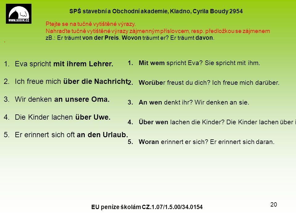 SPŠ stavební a Obchodní akademie, Kladno, Cyrila Boudy 2954 EU peníze školám CZ.1.07/1.5.00/34.0154 20. 1.Eva spricht mit ihrem Lehrer. 2.Ich freue mi