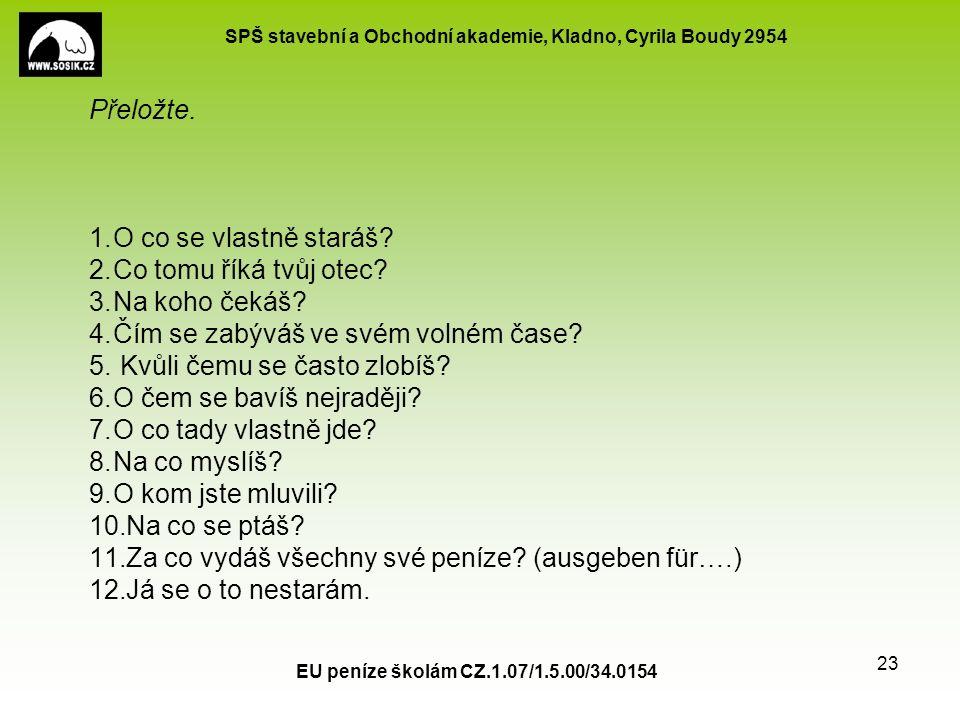 SPŠ stavební a Obchodní akademie, Kladno, Cyrila Boudy 2954 EU peníze školám CZ.1.07/1.5.00/34.0154 23 Přeložte. 1.O co se vlastně staráš? 2.Co tomu ř