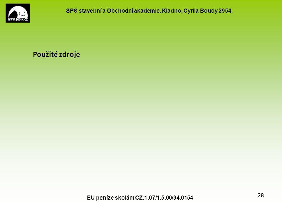 SPŠ stavební a Obchodní akademie, Kladno, Cyrila Boudy 2954 EU peníze školám CZ.1.07/1.5.00/34.0154 28 Použité zdroje