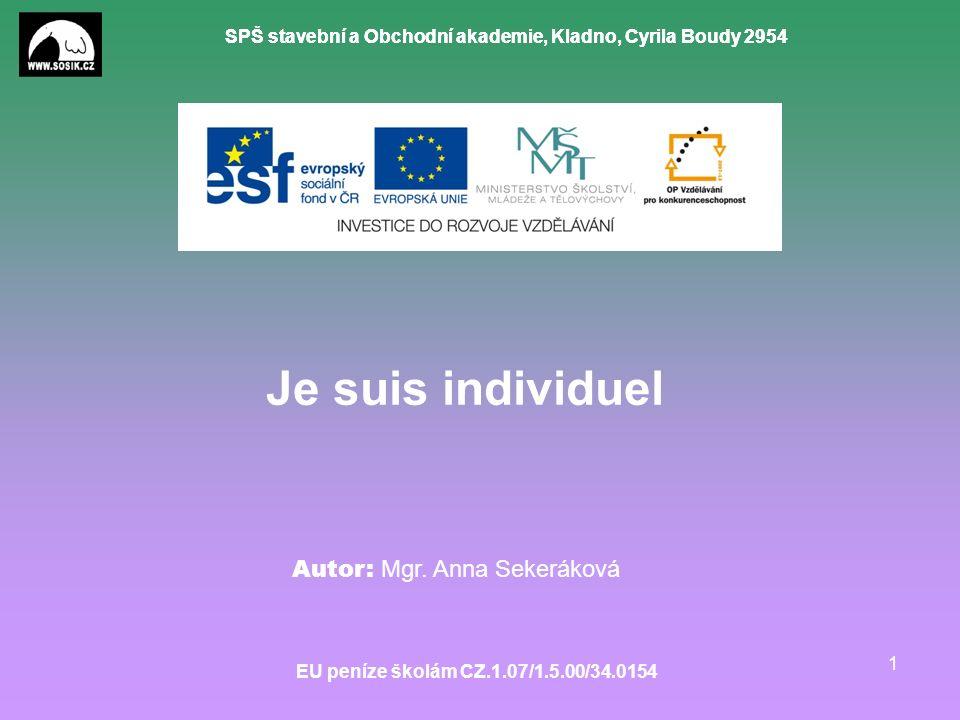 SPŠ stavební a Obchodní akademie, Kladno, Cyrila Boudy 2954 EU peníze školám CZ.1.07/1.5.00/34.0154 1 Je suis individuel Autor: Mgr.