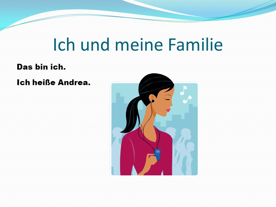 Ich und meine Familie Das bin ich. Ich heiße Andrea.