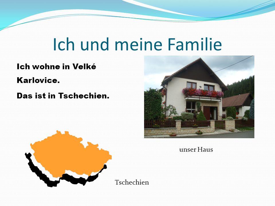 Ich und meine Familie Ich wohne in Velké Karlovice. Das ist in Tschechien. unser Haus Tschechien