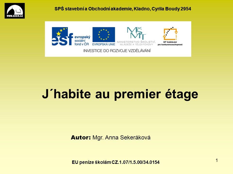SPŠ stavební a Obchodní akademie, Kladno, Cyrila Boudy 2954 EU peníze školám CZ.1.07/1.5.00/34.0154 1 J´habite au premier étage Autor: Mgr.
