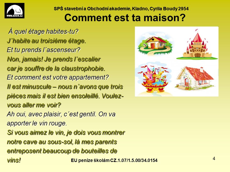 SPŠ stavební a Obchodní akademie, Kladno, Cyrila Boudy 2954 EU peníze školám CZ.1.07/1.5.00/34.0154 4 Comment est ta maison.