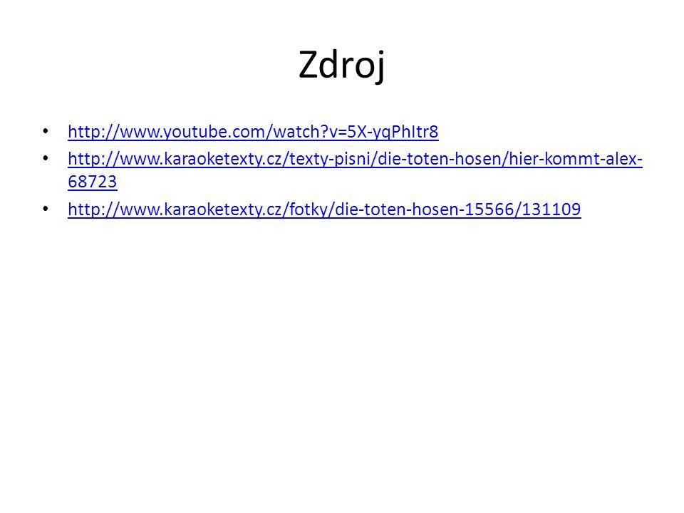 Zdroj http://www.youtube.com/watch?v=5X-yqPhItr8 http://www.karaoketexty.cz/texty-pisni/die-toten-hosen/hier-kommt-alex- 68723 http://www.karaoketexty