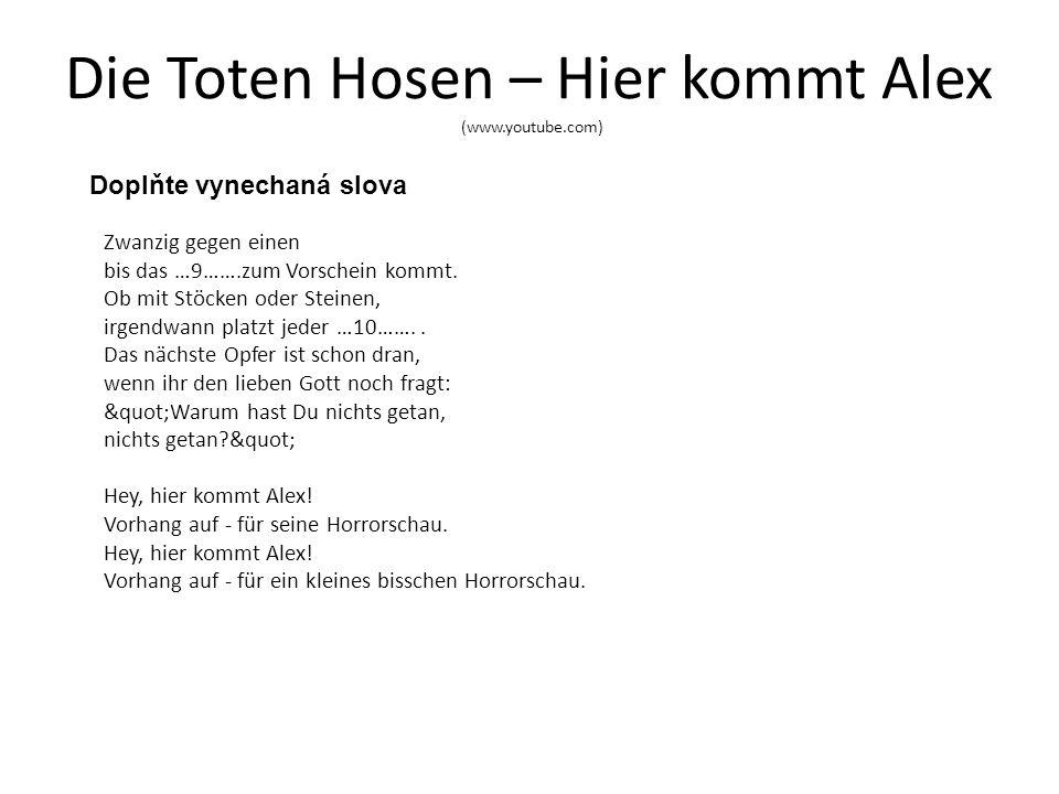 Die Toten Hosen – Hier kommt Alex (www.youtube.com) Zwanzig gegen einen bis das …9…….zum Vorschein kommt.
