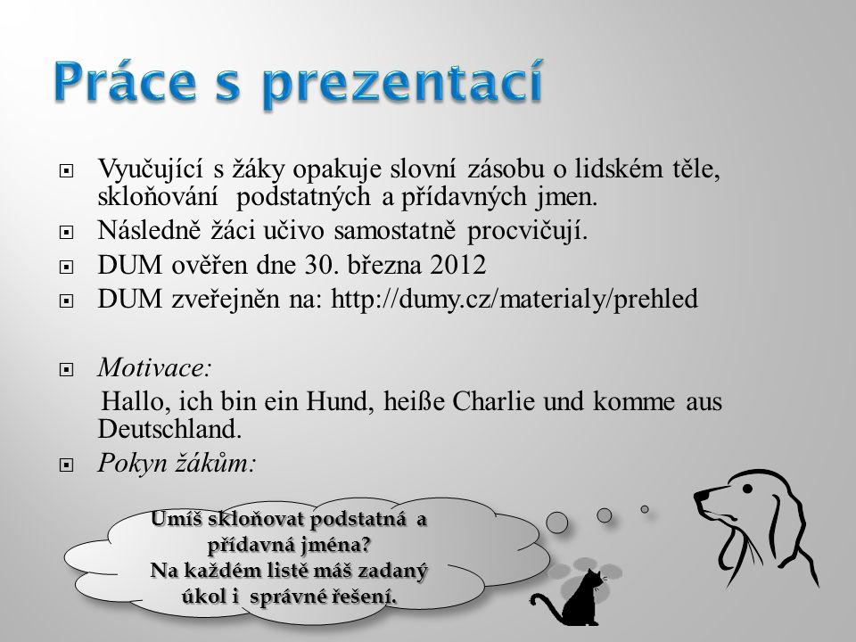  www.office.microsoft.com www.office.microsoft.com  vlastní kresby a fotografie autorky prezentace  není-li uvedeno jinak, je materiál dílem autorky podle učebních osnov odpovídajících ŠVP vyučovaných podle učebnic: LENČOVÁ Irena, ŠVECOVÁ Lenka, PLESCHINGER Petra, Spaß mit Max, němčina pro 2.