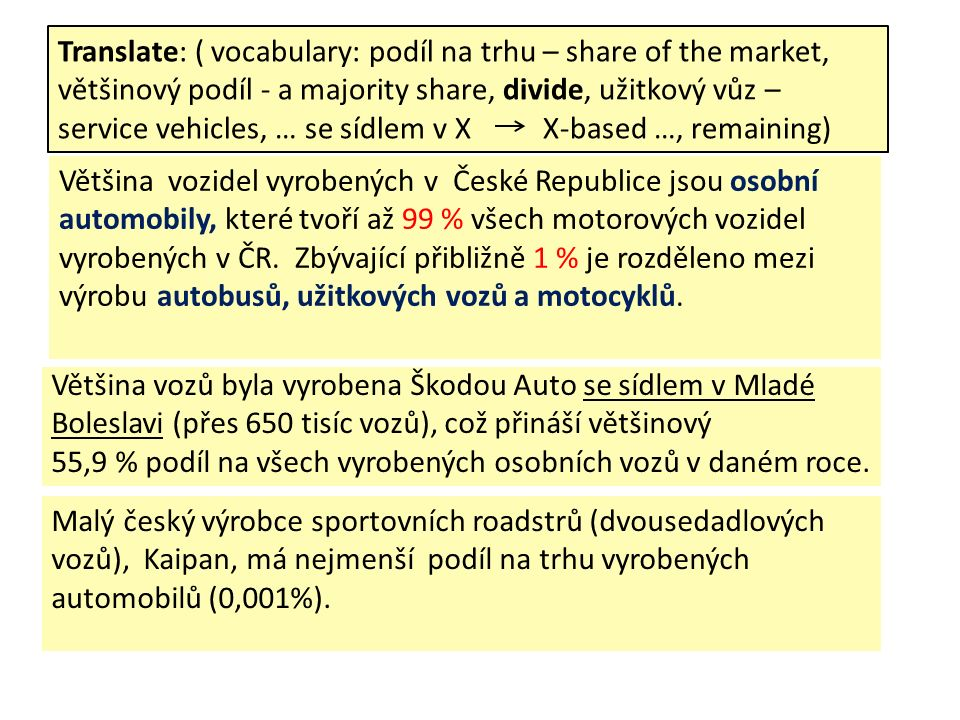 Economy manufacturing industry (important for Czech export )  the automotive sector  electrical engineering and electronics  high-tech mechanical engineering  IT and software development.