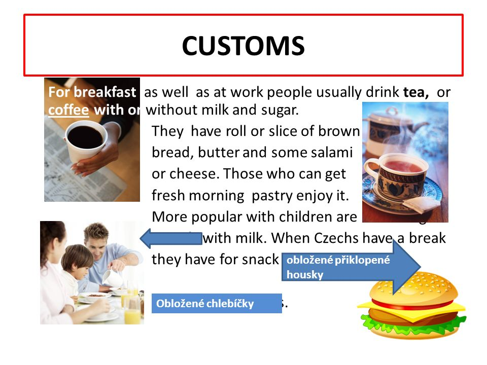 CUSTOMS They are derived from the local conditions and differ in the regions.