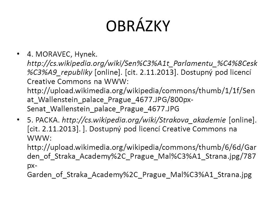 OBRÁZKY Zdroj obrázků: Galerie MS Office 1. AUTOR NEUVEDEN. http://en.wikipedia.org/wiki/Czech_Republic [online]. [cit. 2.11.2013]. Dostupný na WWW: h