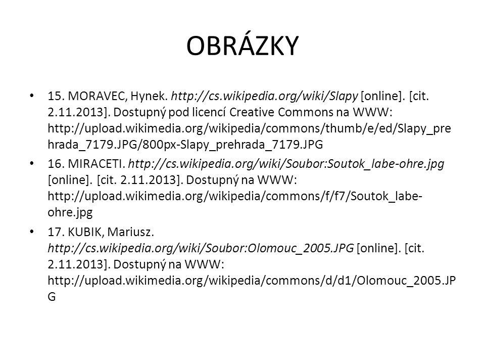 OBRÁZKY 12. SVOBODA, Zdenek. http://cs.wikipedia.org/wiki/Soubor:Radho%C5%A1%C5%A5,_kaple.jpg [online]. [cit. 2.11.2013]. Dostupný pod licencí Creativ