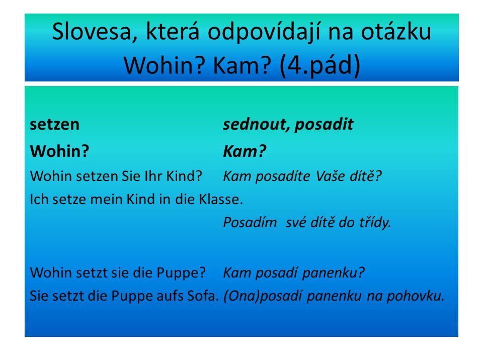 Slovesa, která odpovídají na otázku Wohin. Kam. (4.pád) setzen sednout, posadit Wohin.