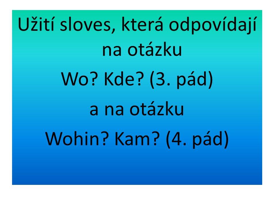 Užití sloves, která odpovídají na otázku Wo Kde (3. pád) a na otázku Wohin Kam (4. pád)