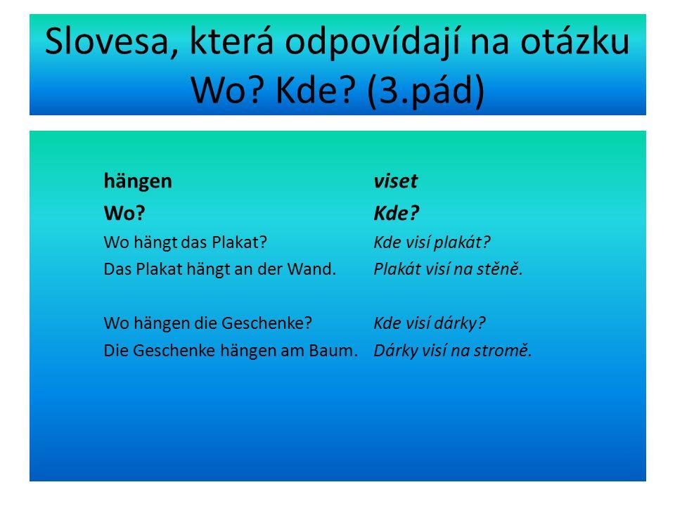 Slovesa, která odpovídají na otázku Wo. Kde. (3.pád) hängen viset Wo.