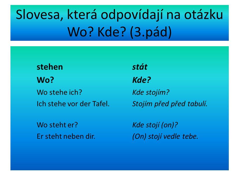 Slovesa, která odpovídají na otázku Wo. Kde. (3.pád) stehen stát Wo.