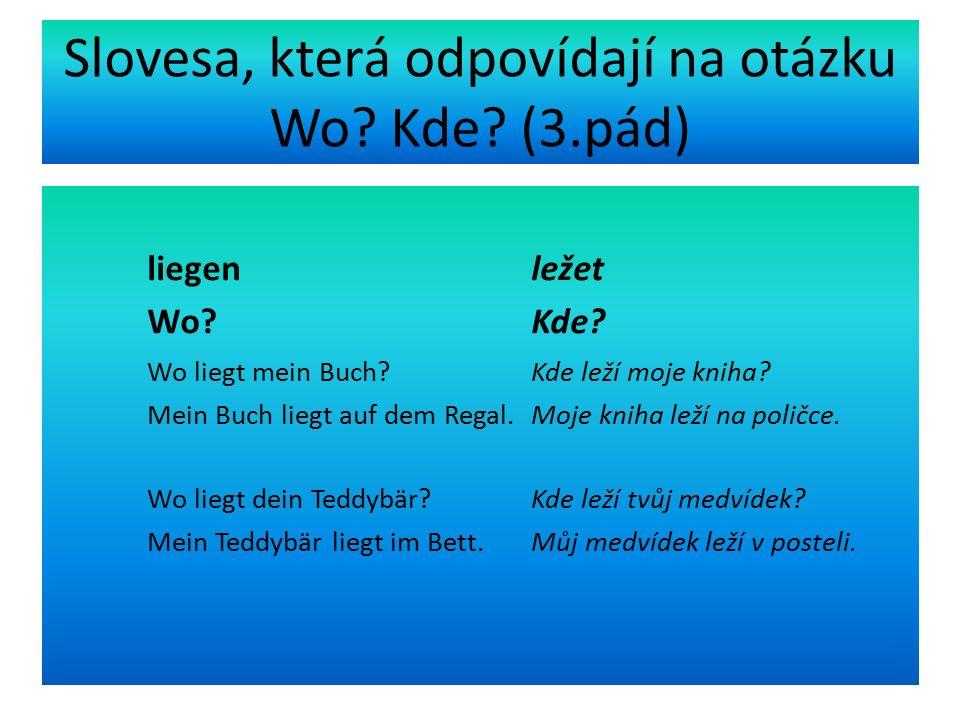 Slovesa, která odpovídají na otázku Wo. Kde. (3.pád) liegen ležet Wo.