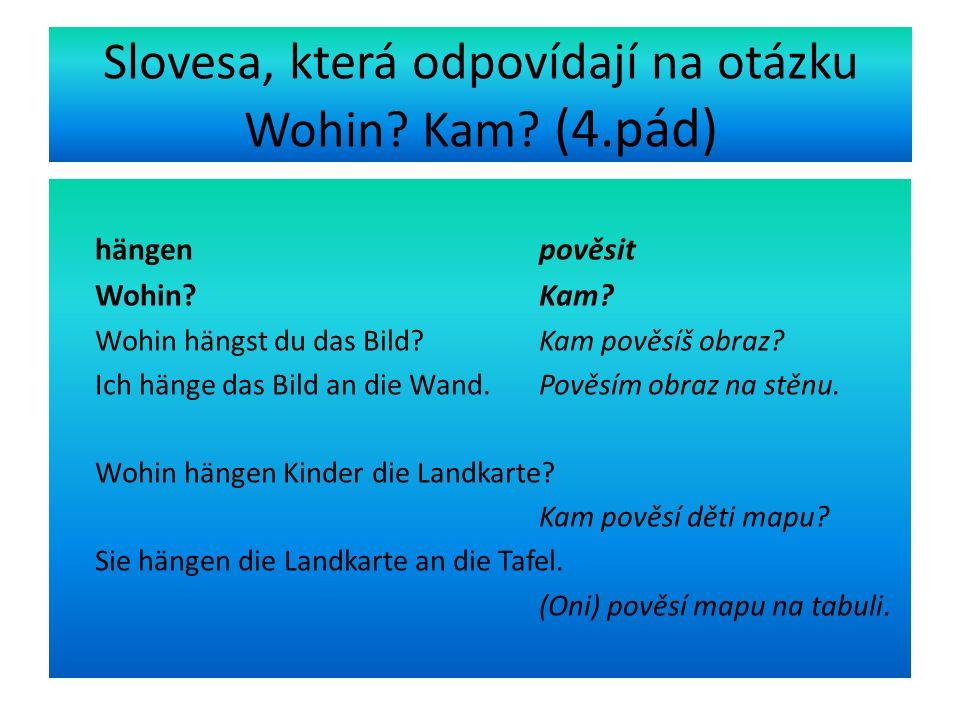 Slovesa, která odpovídají na otázku Wohin. Kam. (4.pád) hängen pověsit Wohin.