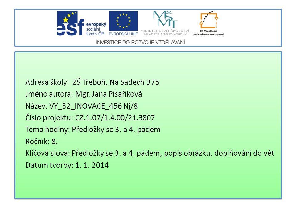 Adresa školy: ZŠ Třeboň, Na Sadech 375 Jméno autora: Mgr. Jana Písaříková Název: VY_32_INOVACE_456 Nj/8 Číslo projektu: CZ.1.07/1.4.00/21.3807 Téma ho