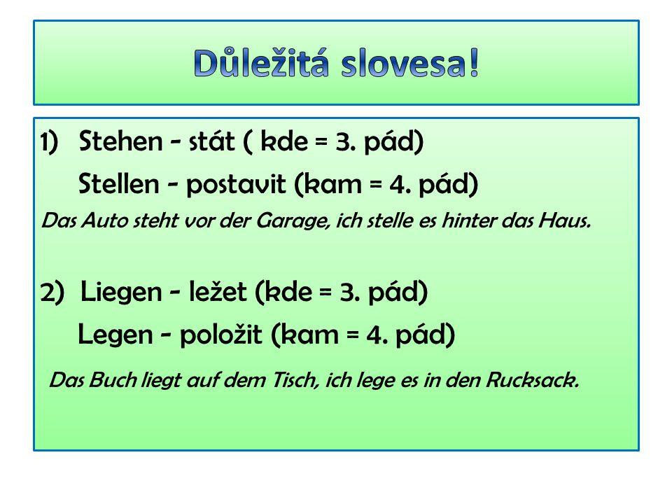 1)Stehen - stát ( kde = 3. pád) Stellen - postavit (kam = 4.