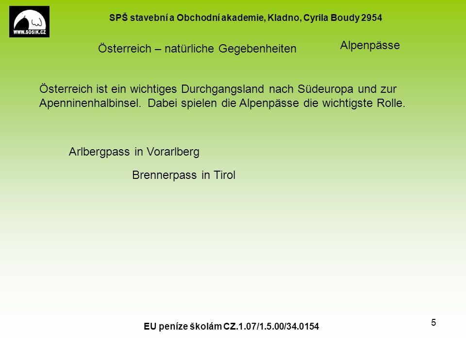 SPŠ stavební a Obchodní akademie, Kladno, Cyrila Boudy 2954 EU peníze školám CZ.1.07/1.5.00/34.0154 6 Österreich – natürliche Gegebenheiten Die mächtigste Flusse sind Donau und Rhein.