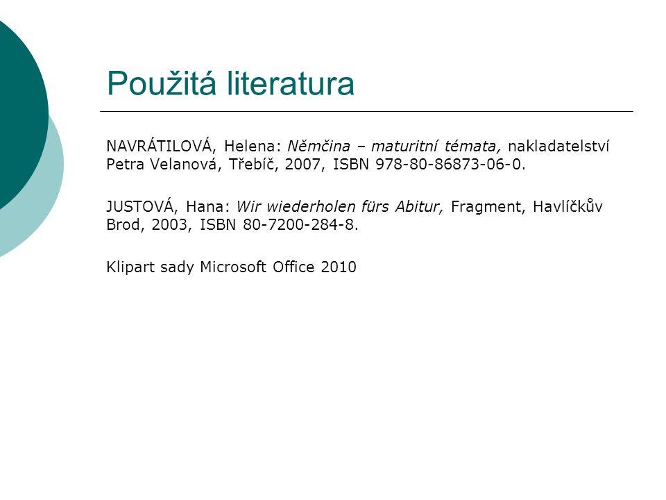Použitá literatura NAVRÁTILOVÁ, Helena: Němčina – maturitní témata, nakladatelství Petra Velanová, Třebíč, 2007, ISBN 978-80-86873-06-0.