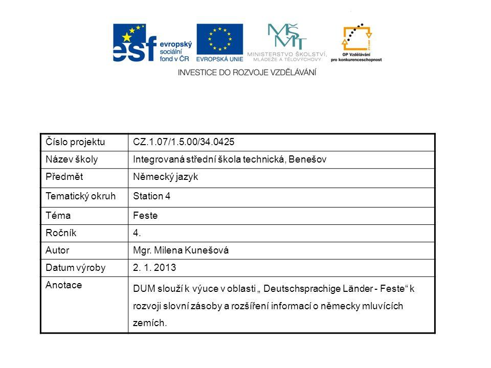 Číslo projektuCZ.1.07/1.5.00/34.0425 Název školyIntegrovaná střední škola technická, Benešov PředmětNěmecký jazyk Tematický okruhStation 4 TémaFeste Ročník4.