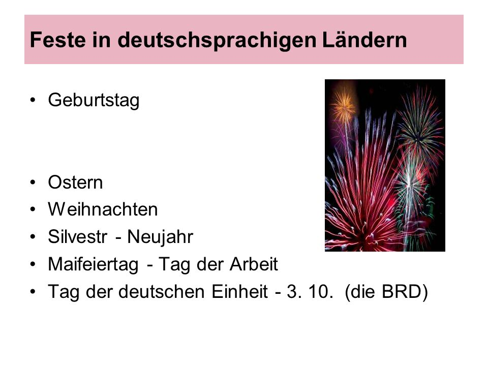 Feste in deutschsprachigen Ländern Geburtstag Ostern Weihnachten Silvestr - Neujahr Maifeiertag - Tag der Arbeit Tag der deutschen Einheit - 3.