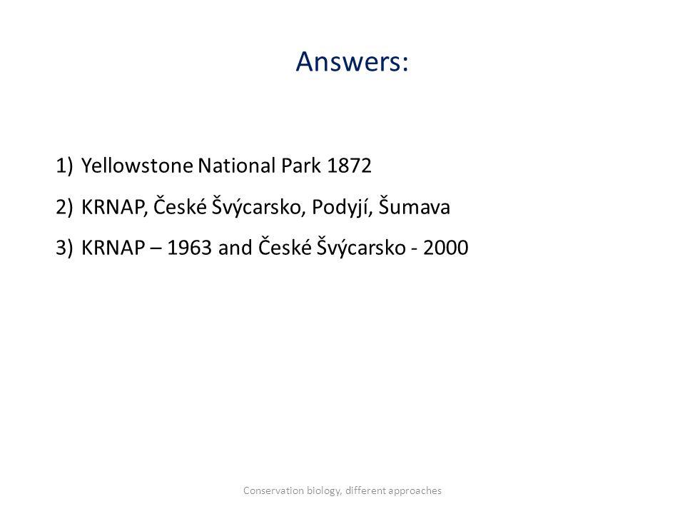 1)Yellowstone National Park 1872 2)KRNAP, České Švýcarsko, Podyjí, Šumava 3)KRNAP – 1963 and České Švýcarsko - 2000 Answers: Conservation biology, different approaches