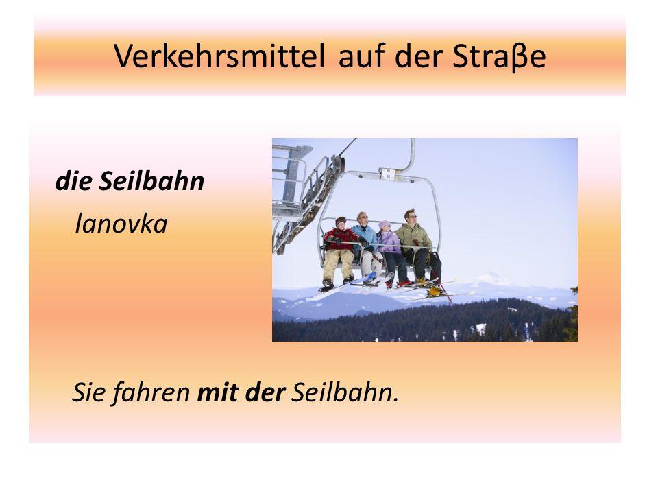 Verkehrsmittel auf der Straβe die Seilbahn lanovka Sie fahren mit der Seilbahn.