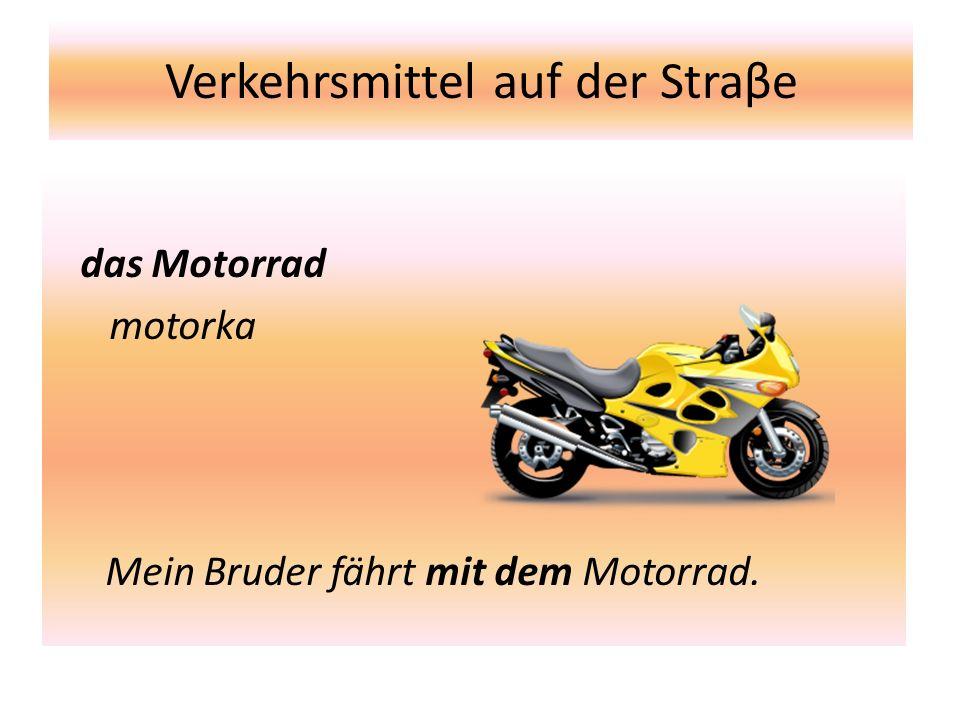 Verkehrsmittel auf der Straβe das Motorrad motorka Mein Bruder fährt mit dem Motorrad.