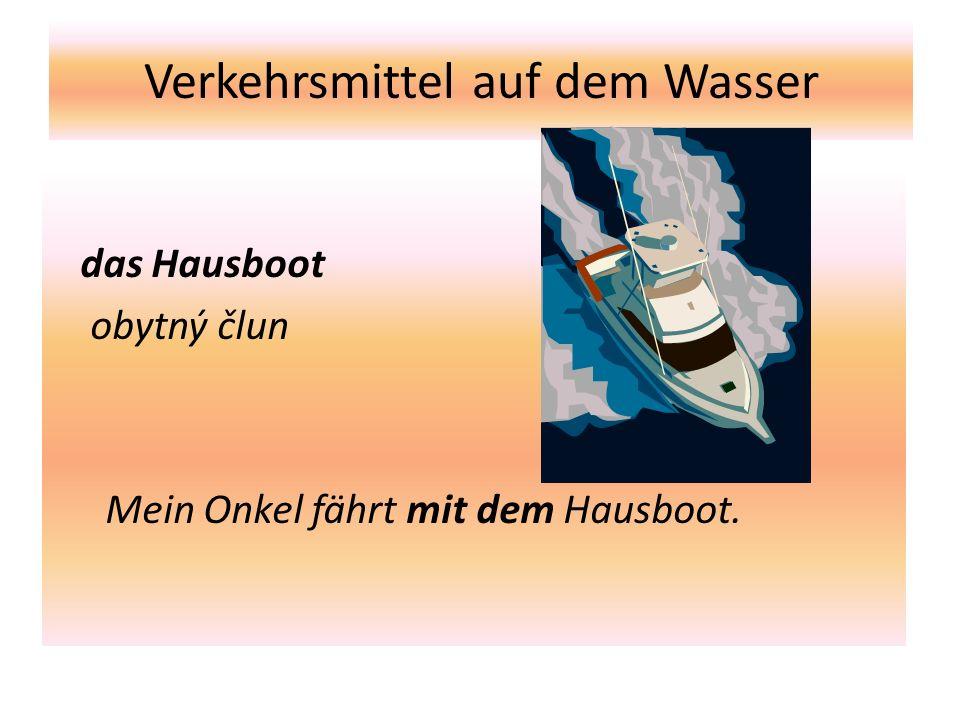 Verkehrsmittel auf dem Wasser das Hausboot obytný člun Mein Onkel fährt mit dem Hausboot.