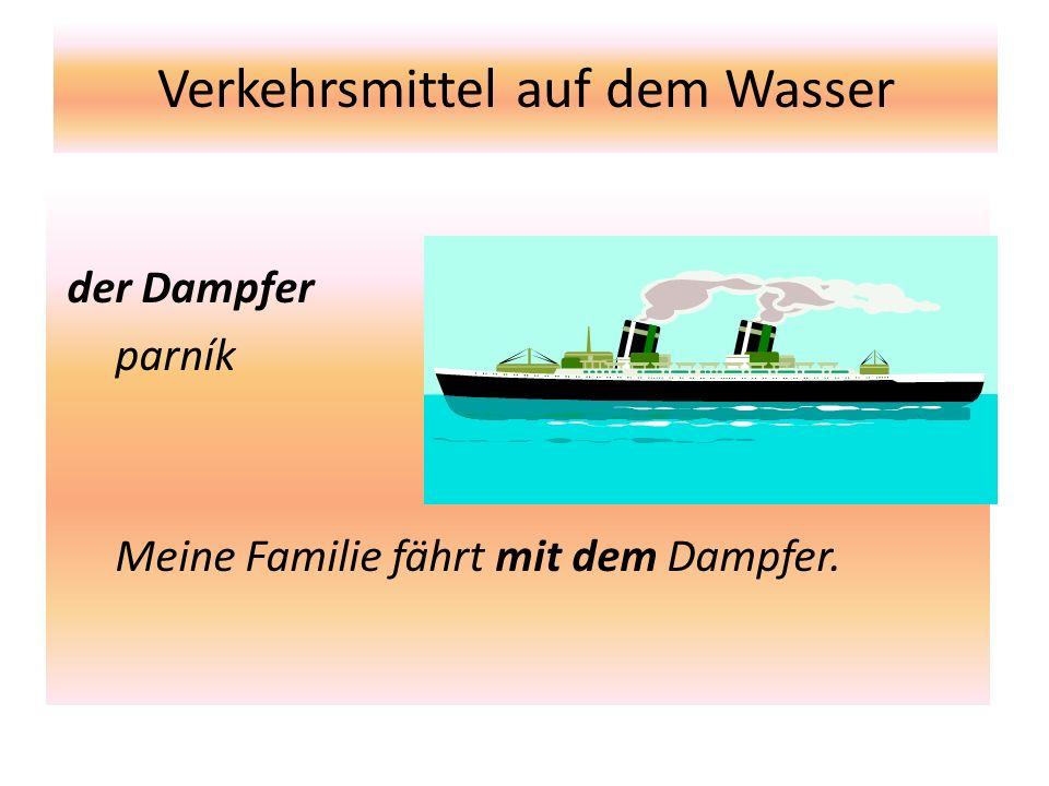 Verkehrsmittel auf dem Wasser der Dampfer parník Meine Familie fährt mit dem Dampfer.