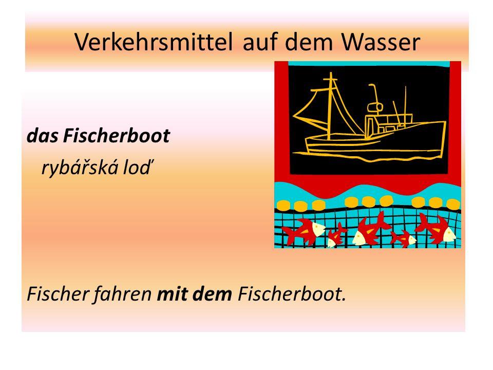 Verkehrsmittel auf dem Wasser das Fischerboot rybářská loď Fischer fahren mit dem Fischerboot.