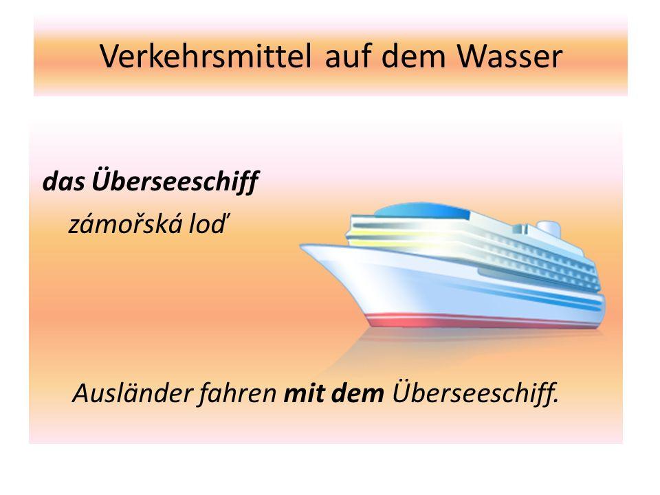 Verkehrsmittel auf dem Wasser das Überseeschiff zámořská loď Ausländer fahren mit dem Überseeschiff.