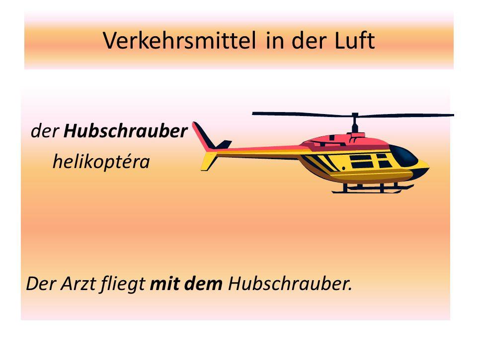 Verkehrsmittel in der Luft der Hubschrauber helikoptéra Der Arzt fliegt mit dem Hubschrauber.