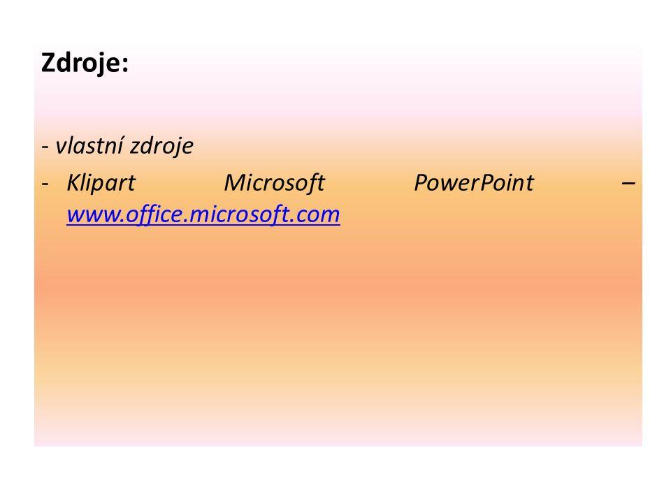 Zdroje: - vlastní zdroje -Klipart Microsoft PowerPoint – www.office.microsoft.com www.office.microsoft.com