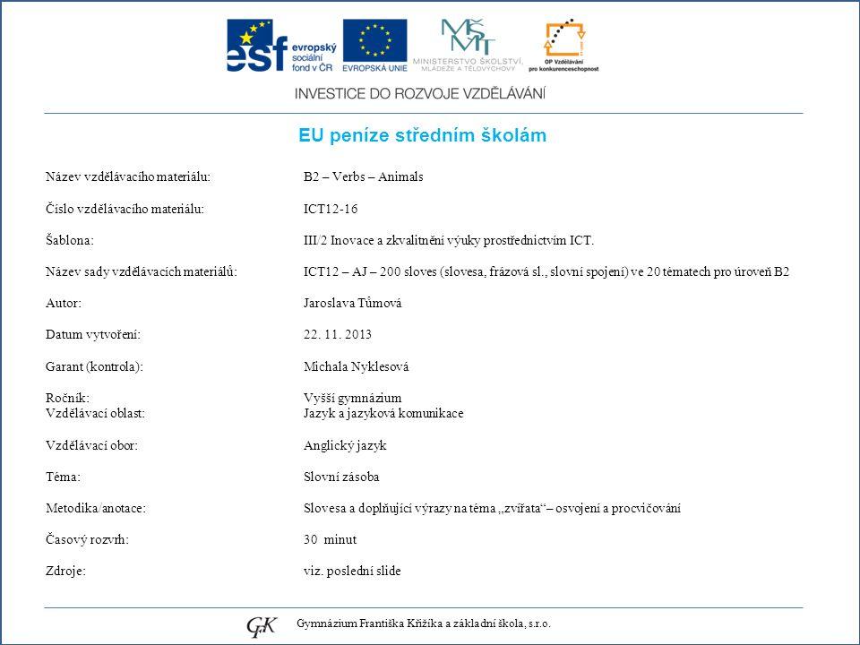 EU peníze středním školám Název vzdělávacího materiálu: B2 – Verbs – Animals Číslo vzdělávacího materiálu: ICT12-16 Šablona: III/2 Inovace a zkvalitnění výuky prostřednictvím ICT.