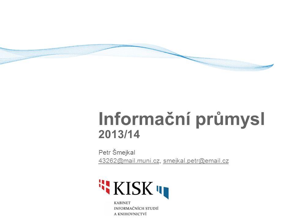 Informační průmysl 2013/14 Petr Šmejkal 43262@mail.muni.cz43262@mail.muni.cz, smejkal.petr@email.czsmejkal.petr@email.cz