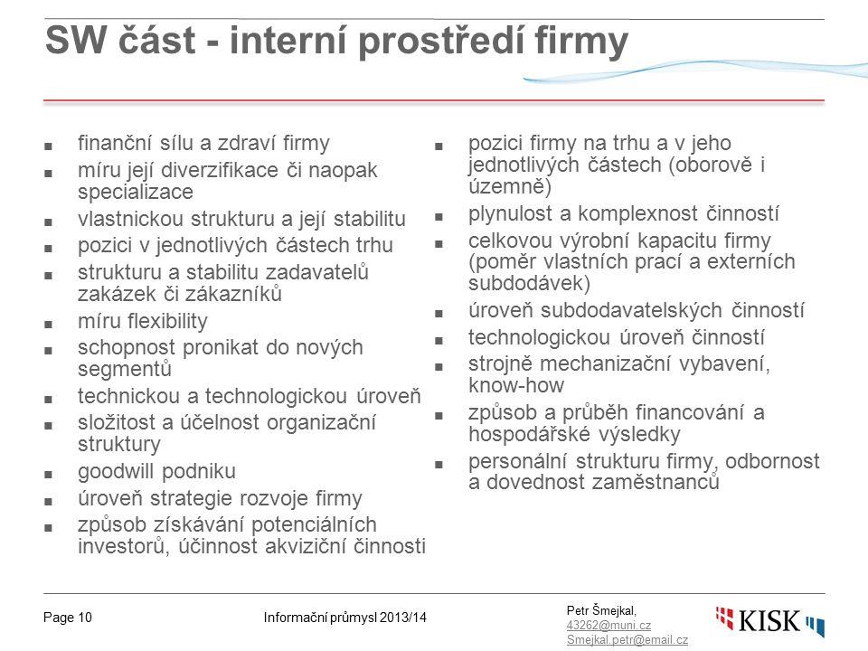 Informační průmysl 2013/14Page 10 Petr Šmejkal, 43262@muni.cz 43262@muni.cz Smejkal.petr@email.cz SW část - interní prostředí firmy ■ finanční sílu a