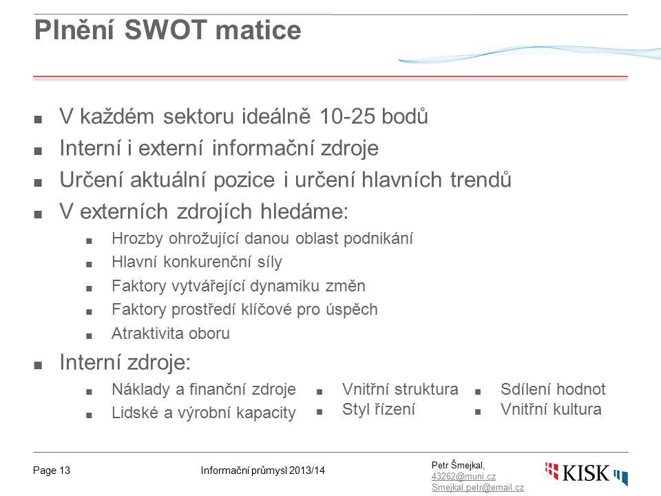 Informační průmysl 2013/14Page 13 Petr Šmejkal, 43262@muni.cz 43262@muni.cz Smejkal.petr@email.cz Plnění SWOT matice ■ V každém sektoru ideálně 10-25