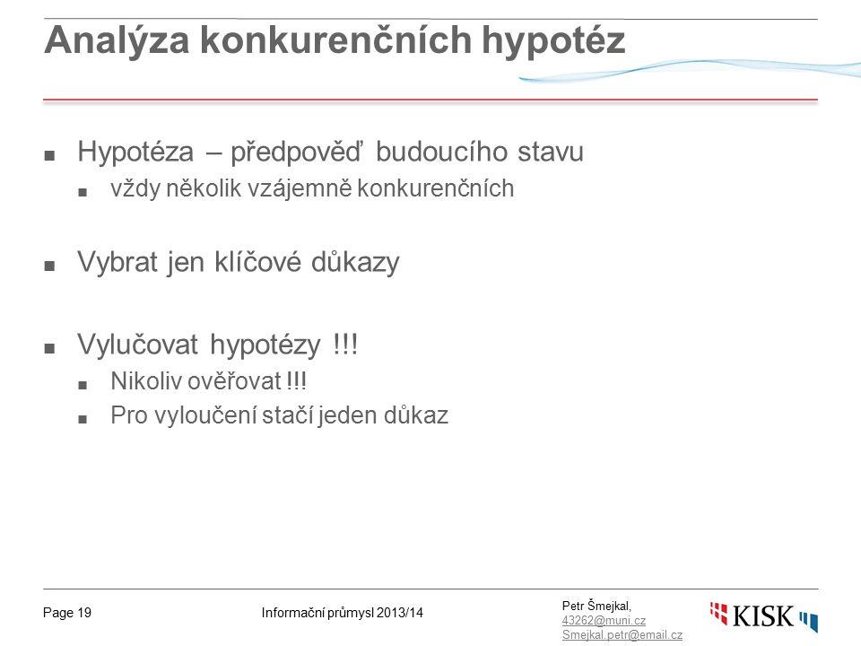 Informační průmysl 2013/14Page 19 Petr Šmejkal, 43262@muni.cz 43262@muni.cz Smejkal.petr@email.cz Analýza konkurenčních hypotéz ■ Hypotéza – předpověď