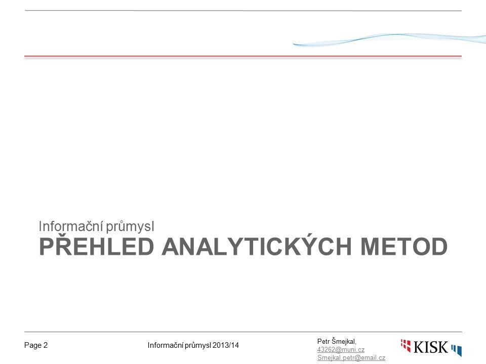 Informační průmysl 2013/14Page 2 Petr Šmejkal, 43262@muni.cz 43262@muni.cz Smejkal.petr@email.cz PŘEHLED ANALYTICKÝCH METOD Informační průmysl